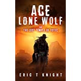 Ace Lone Wolf and the Lost Temple of Totec (Lone Wolf Howls Book 1)