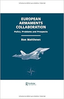 European Armaments Collaboration: Policy, Problems and Prospects (Routledge Studies in Defence and Peace Economics)