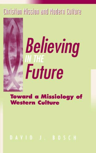 Believing in the Future: Toward a Missiology of Western Culture by David J Bosch (2005-06-10)