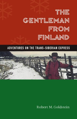 The Gentleman From Finland: Adventures On The Trans-siberian Express, Goldstein, Robert M.