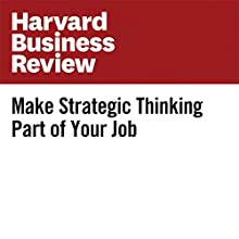 Make Strategic Thinking Part of Your Job Other by Ron Carucci Narrated by Fleet Cooper