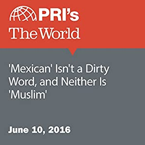 'Mexican' Isn't a Dirty Word, and Neither Is 'Muslim'