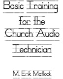 Basic Training for the Church Audio Technician: Surviving and Thriving in the World of Production