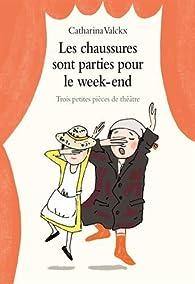 Les chaussures sont parties pour le week-end : Trois petites pièces de théâtre par Catharina Valckx