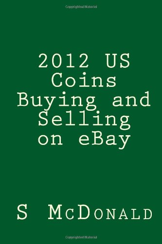 2012 Us Coins Buying And Selling On Ebay Mcdonald Mr S 9781468153736 Amazon Com Books