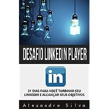 Desafio LinkedIn Player: 21 DIAS PARA VOCÊ TURBINAR SEU LINKEDIN E ALCANÇAR SEUS OBJETIVOS