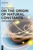 On the Origin of Natural Constants: Axiomatic Ideas With References to the Measurable Reality
