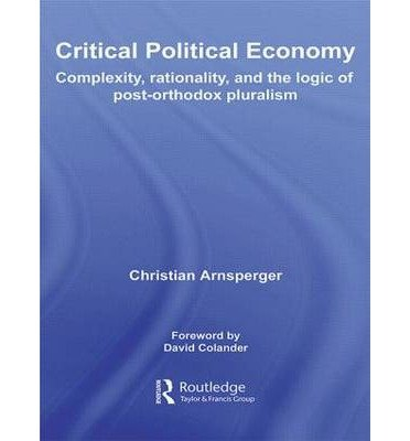 [(Critical Political Economy: Complexity, Rationality, and the Logic of Post-orthodox Pluralism )] [Author: Christian Arnsperger] [Feb-2008] pdf