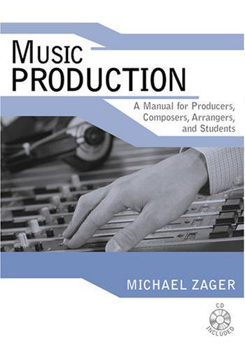 Music Production: A Manual For Producers, Composers, Arrangers, And Students