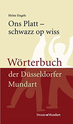 Ons Platt - schwazz op wiss: Wörterbuch der Düsseldorfer Mundart