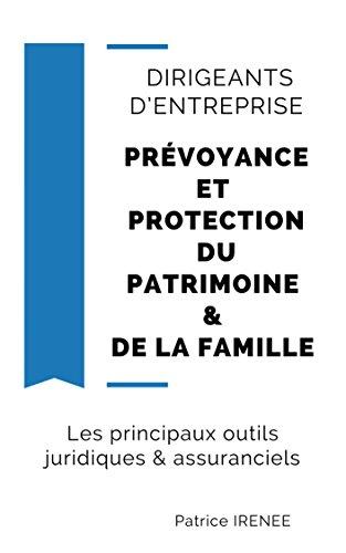 DIRIGEANTS D'ENTREPRISE : PRÉVOYANCE ET PROTECTION DU PATRIMOINE & DE LA FAMILLE: LES PRINCIPAUX OUTILS JURIDIQUES & ASSURANCIELS (French Edition)