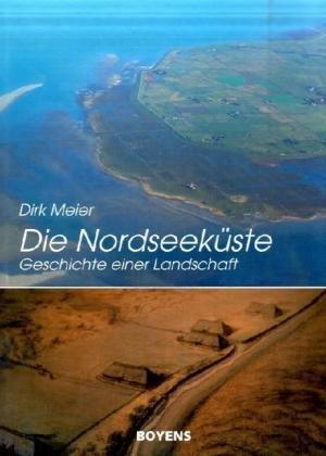 Die Nordseeküste: Geschichte einer Landschaft