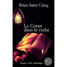 Le Coran dans le verbe: français - arabe - phonétique (French Edition)