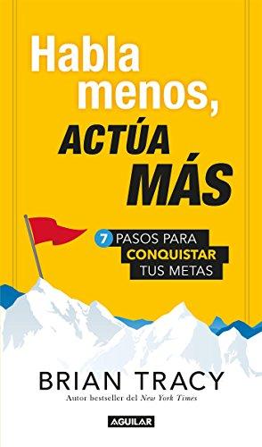 Habla menos, actúa más: 7 pasos para conquistar tus metas (Spanish Edition)