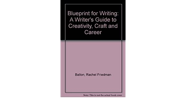 Blueprint for Writing: A Writers Guide To Creativity Craft & Career