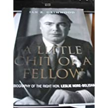 A Little Chit of a Fellow: A Biography of the Right Hon. Leslie Hore-Belisha by Ian R. Grimwood (2006-05-04)