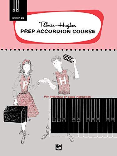 (Palmer-Hughes Prep Accordion Course, Bk 2A: For Individual or Class Instruction (Palmer-Hughes Accordion Course))