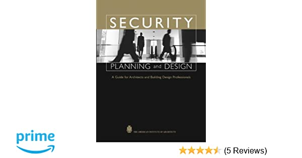 Security planning and design a guide for architects and building security planning and design a guide for architects and building design professionals the american institute of architects joseph a demkin fandeluxe Images