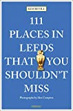 111 Places in Leeds That You Shouldn't Miss (111 Places in .... That You Must Not Miss)