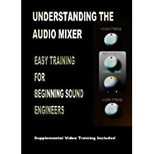 Understanding the Audio Mixer: A Training Course for Beginning Sound Engineers