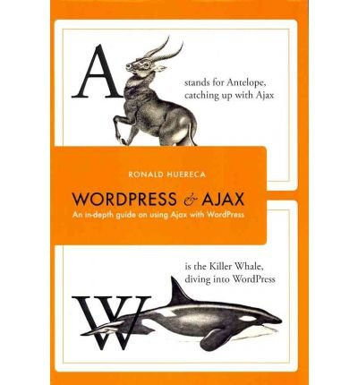 Read Online Wordpress and Ajax: An In-Depth Guide on Using Ajax with Wordpress (Paperback) - Common PDF