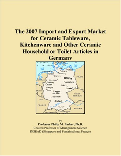 The 2007 Import and Export Market for Ceramic Tableware, Kitchenware and Other Ceramic Household or Toilet Articles in Germany
