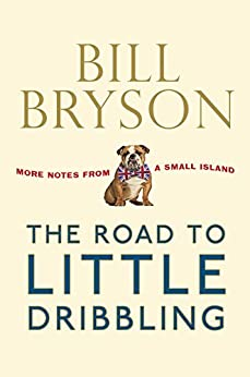 The Road to Little Dribbling: More Notes From a Small Island by [Bryson, Bill]