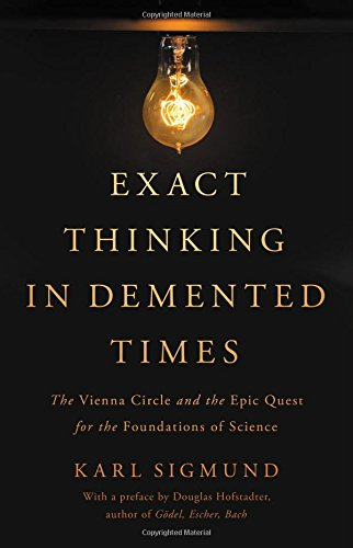 Exact Thinking in Demented Times: The Vienna Circle and the Epic Quest for the Foundations of Science Circle Time