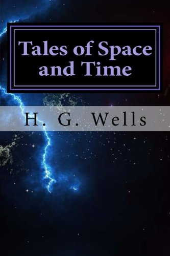 Tales of Space and Time by H. G. Wells: Tales of Space and Time by H. G. Wells