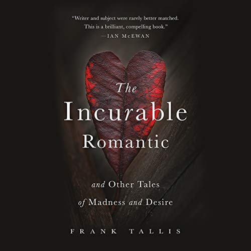 The Incurable Romantic: And Other Tales of Madness and Desire by Hachette Audio