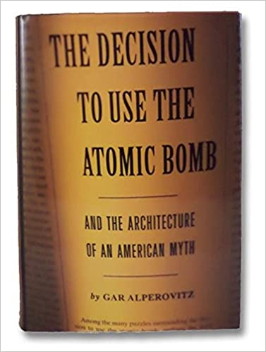Decision to Use the Atomic Bomb: And the Architecture of an American Myth 41-l0sIje1L._SX375_BO1,204,203,200_
