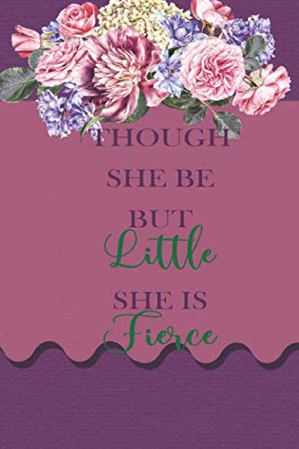 Though She Be But Little She Is Fierce: Blank Lined Notebook Journal Diary Composition Notepad 120 Pages 6x9 Paperback ( Motivational ) Purple And Flowers