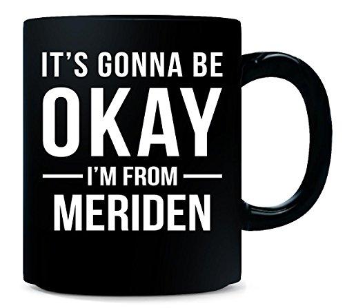 It's Gonna Be Okay I'm From Meriden City Cool Gift - Mug -