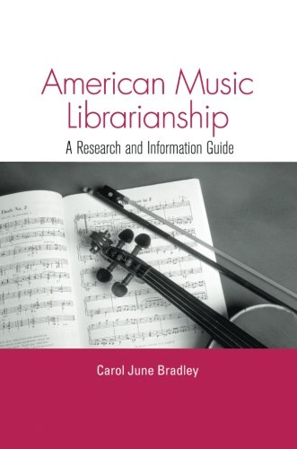 American Music Librarianship: A Research and Information Guide (Routledge Music Bibliographies)