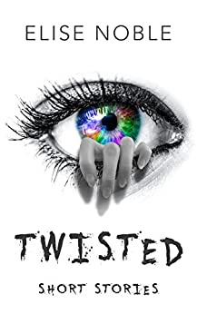 Twisted: Short Stories by [Noble, Elise]