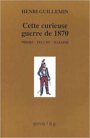 Amazon.fr , Les origines de La Commune, Tome 1  Cette curieuse guerre de  1870, Thiers, Trochu, Bazaine , Henri Guillemin , Livres