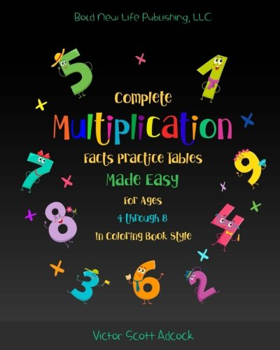 Complete Multiplication Facts Practice Tables Made Easy for Ages 4 Through 8 in Coloring Book Style: Basic Math Complete Multiplication Tables facts ... 8 years old with fun coloring activities - Multiplication Tables Colouring Book