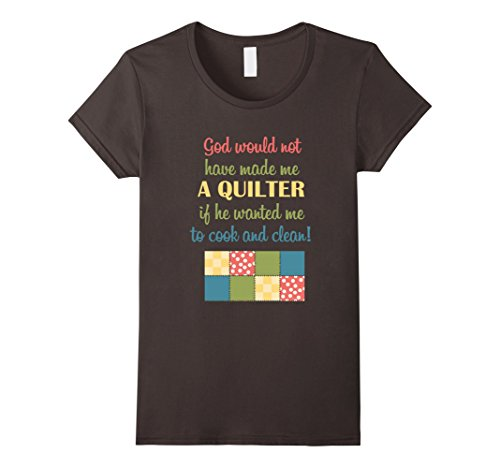 Womens God Would Not Have Made Me A Quilter T-Shirt Quilter GIfts XL Asphalt