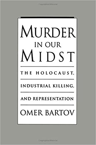 Murder in Our Midst: The Holocaust, Industrial Killing, and Representation