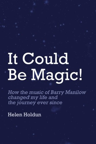 It Could Be Magic... How The Music of Barry Manilow Changed My Life!