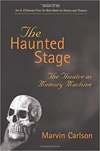 The Haunted Stage: The Theatre as Memory Machine (Theater: Theory/Text/Performance) Paperback – June 24, 2003 by Marvin Carlson (Author)