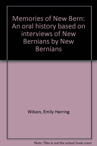 Memories of New Bern: An oral history based on interviews of New Bernians by New Bernians