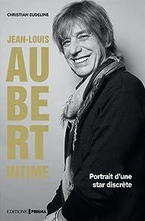 Jean-Louis Aubert intime : portrait d'un enfant du rock, Eudeline, Christian