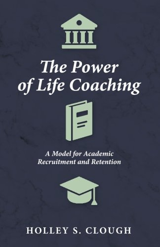 The Power of Life Coaching: A Model for Academic Recruitment and Retention