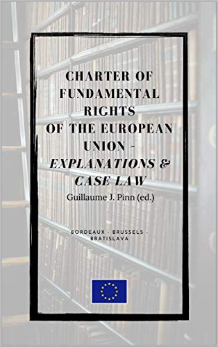 CHARTER OF FUNDAMENTAL RIGHTS OF THE EUROPEAN UNION - explanations & case law (Charter Of Fundamental Rights Of The European Union)