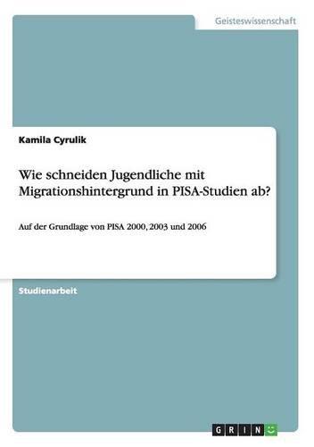 Wie Schneiden Jugendliche Mit Migrationshintergrund in Pisa-Studien AB? (German Edition) ebook