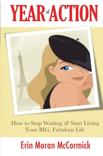 Year of Action: How to Stop Waiting & Start Living Your BIG, Fabulous Life