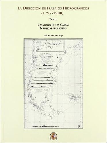LA DIRECCION DE TRABAJOS HIDROGRAFICOS (1797-1908) (T. 2 ...