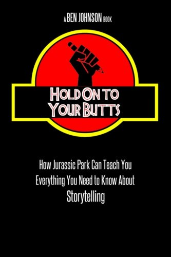 Hold On To Your Butts: How Jurassic Park Can Teach You Everything You Need to Know About Storytelling