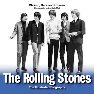 The Rolling Stones: An Illustrated Biography